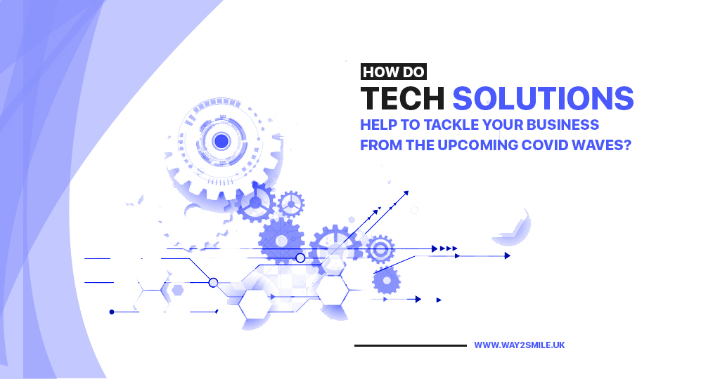 How do tech solutions help to tackle your business from the upcoming covid waves?