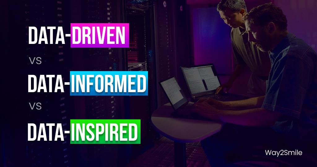Data-driven vs data-informed vs data-inspired- an ultimate guide